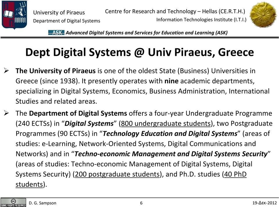 The offers a four year Undergraduate Programme (240 ECTSs) in Digital Systems (800 undergraduate students), two Postgraduate Programmes (90 ECTSs) in Technology Education and Digital Systems (areas