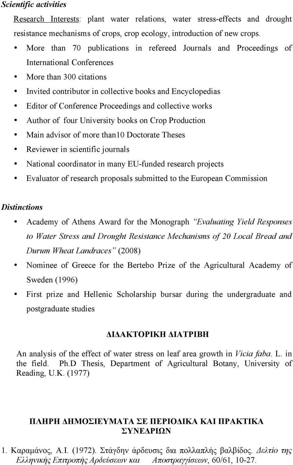 Proceedings and collective works Author of four University books on Crop Production Main advisor of more than10 Doctorate Theses Reviewer in scientific journals National coordinator in many EU-funded