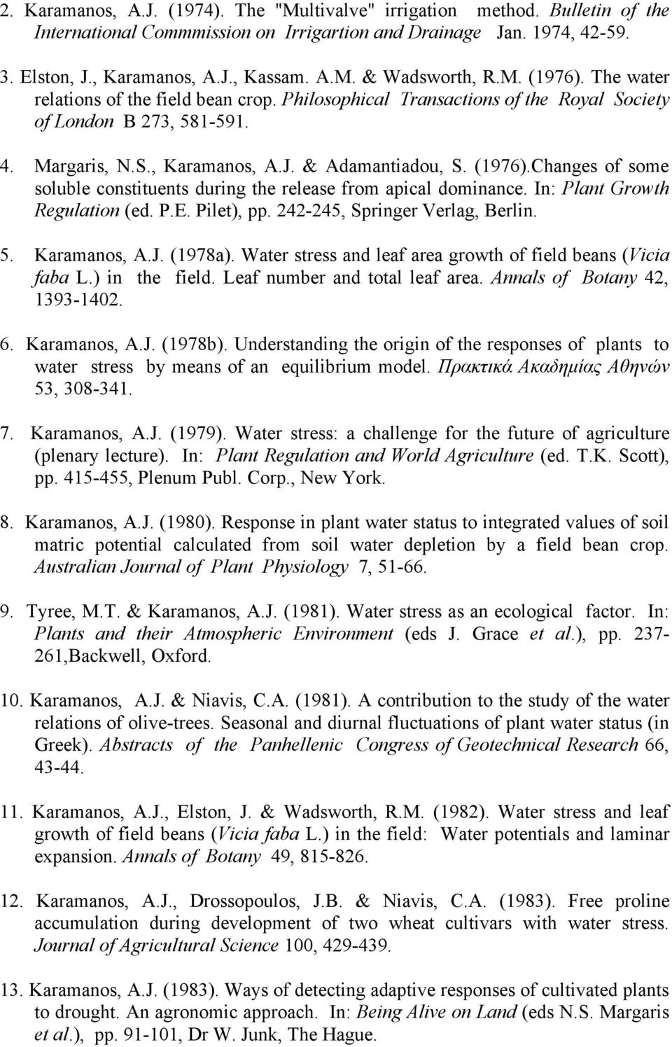 In: Plant Growth Regulation (ed. P.E. Pilet), pp. 242-245, Springer Verlag, Berlin. 5. Karamanos, A.J. (1978a). Water stress and leaf area growth of field beans (Vicia faba L.) in the field.