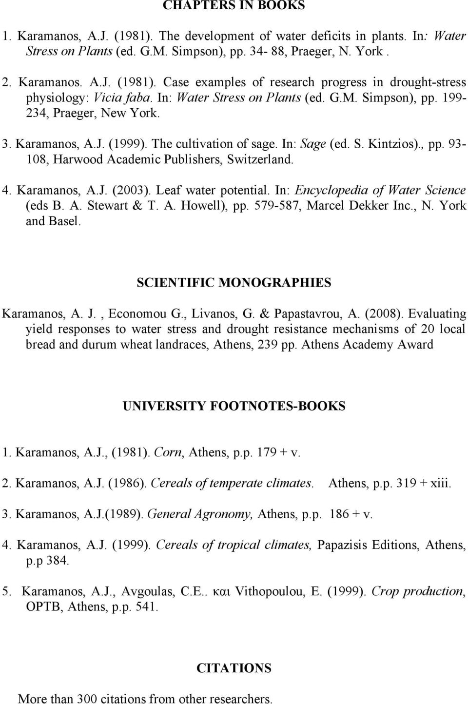 4. Κaramanos, A.J. (2003). Leaf water potential. In: Encyclopedia of Water Science (eds B. A. Stewart & T. A. Howell), pp. 579-587, Marcel Dekker Inc., N. York and Basel.