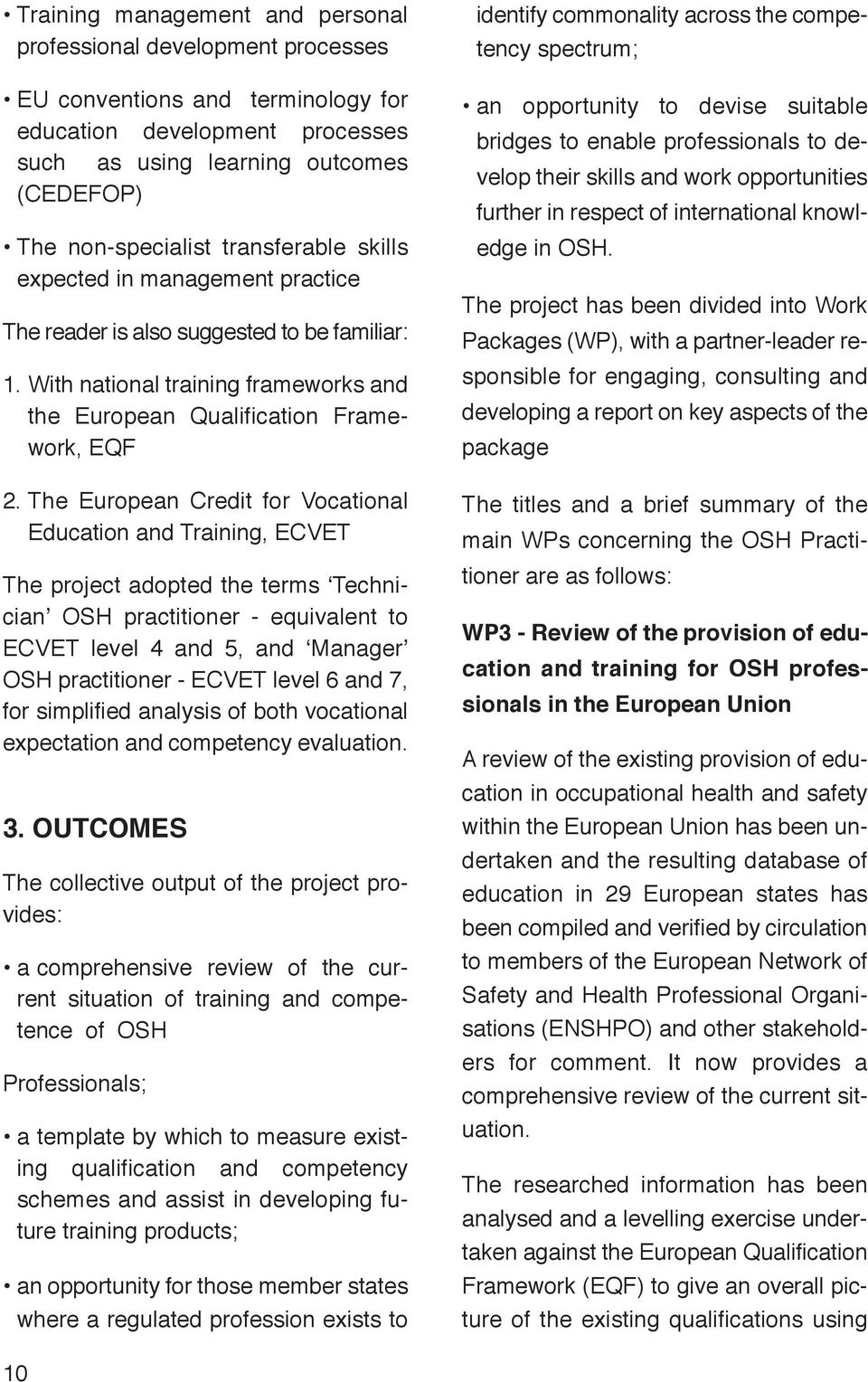 The European Credit for Vocational Education and Training, ECVET The project adopted the terms Technician OSH practitioner - equivalent to ECVET level 4 and 5, and Manager OSH practitioner - ECVET