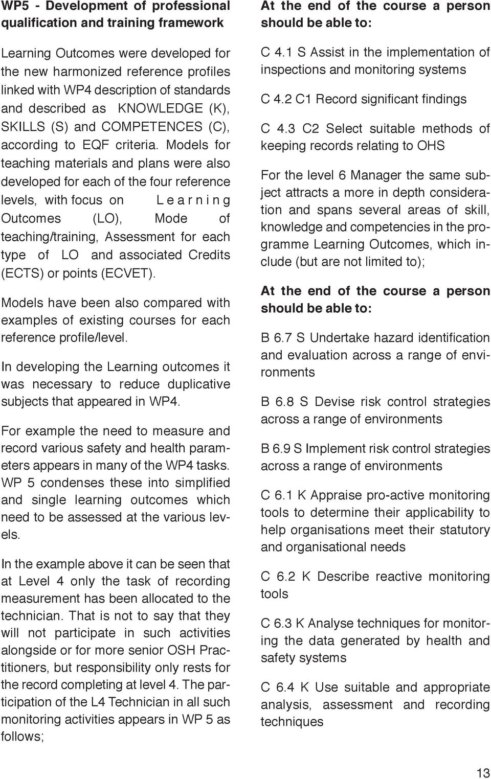 Models for teaching materials and plans were also developed for each of the four reference levels, with focus on L e a r n i n g Outcomes (LO), Mode of teaching/training, Assessment for each type of