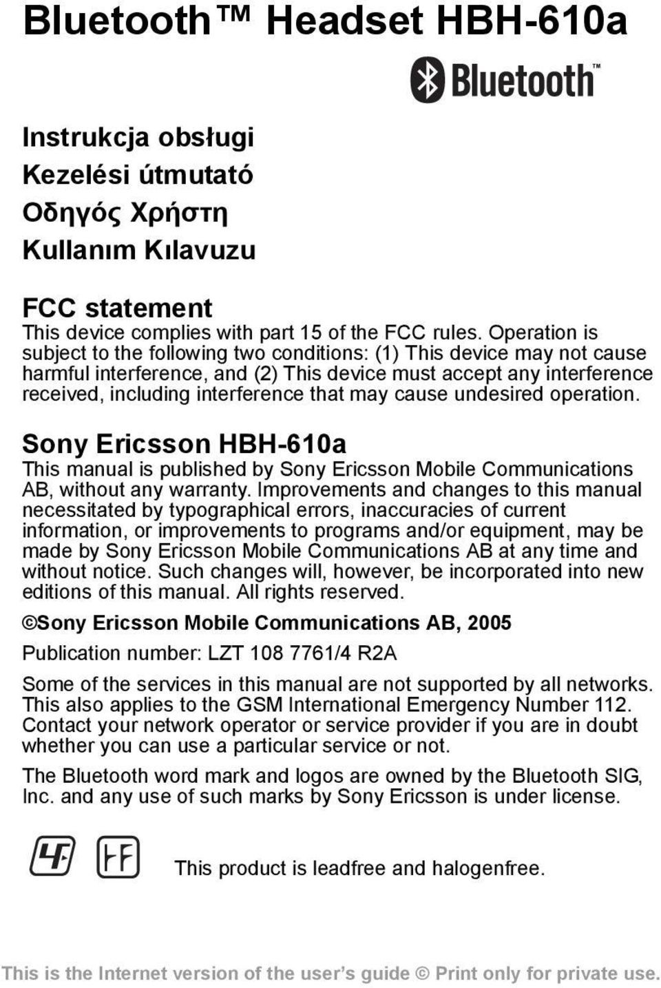 cause undesired operation. Sony Ericsson HBH-610a This manual is published by Sony Ericsson Mobile Communications AB, without any warranty.