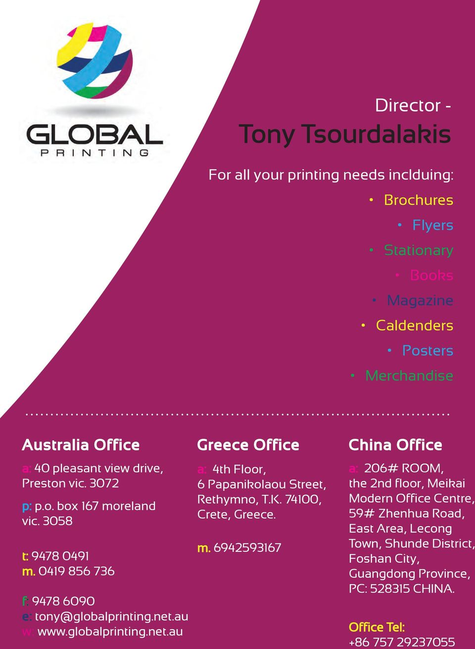 globalprinting.net.au Greece Office a: 4th Floor, 6 Papanikolaou Street, Rethymno, T.K. 74100, Crete, Greece. m.