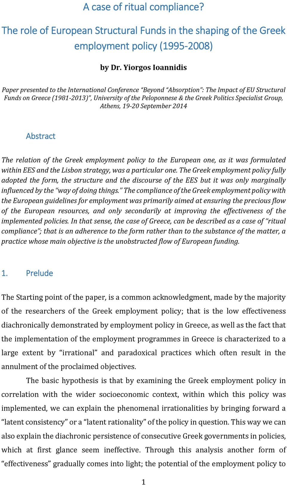 Specialist Group, Athens, 19 20 September 2014 Abstract The relation of the Greek employment policy to the European one, as it was formulated within EES and the Lisbon strategy, was a particular one.