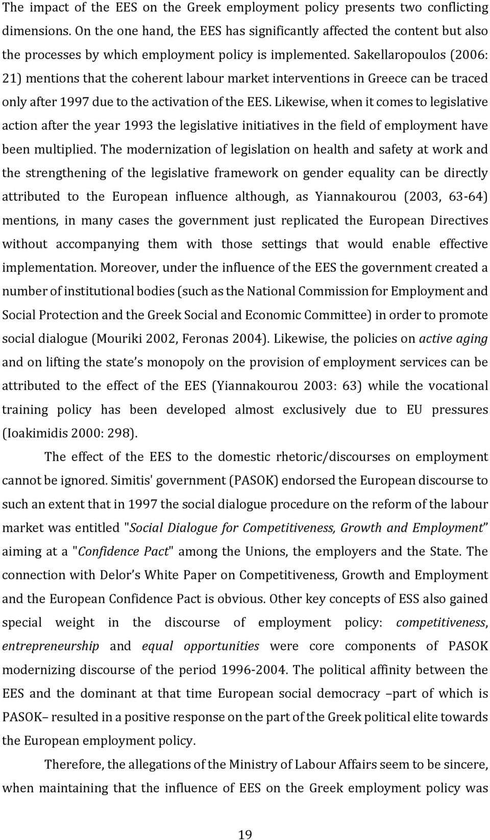 Sakellaropoulos (2006: 21) mentions that the coherent labour market interventions in Greece can be traced only after 1997 due to the activation of the EES.