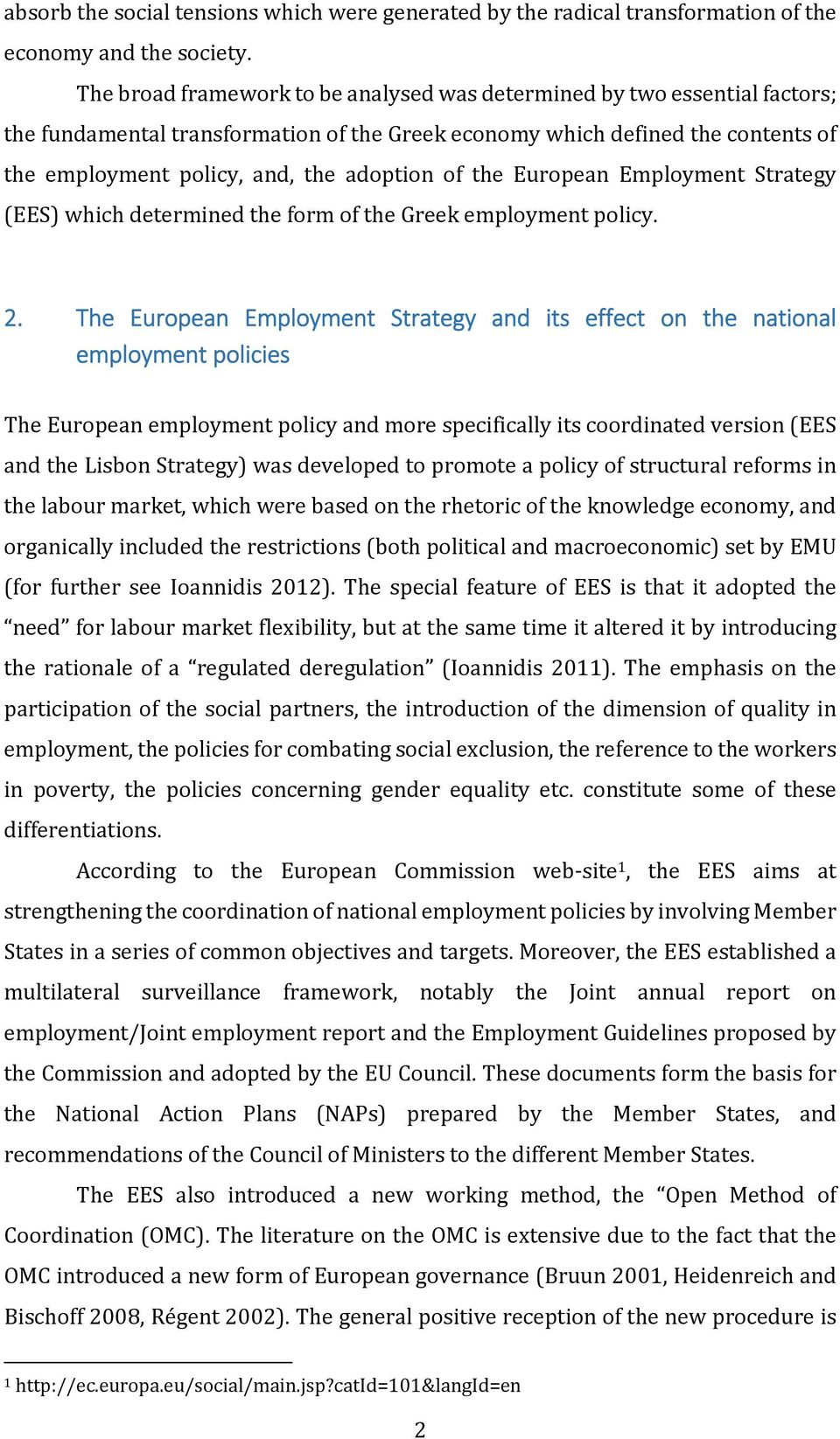 of the European Employment Strategy (EES) which determined the form of the Greek employment policy. 2.