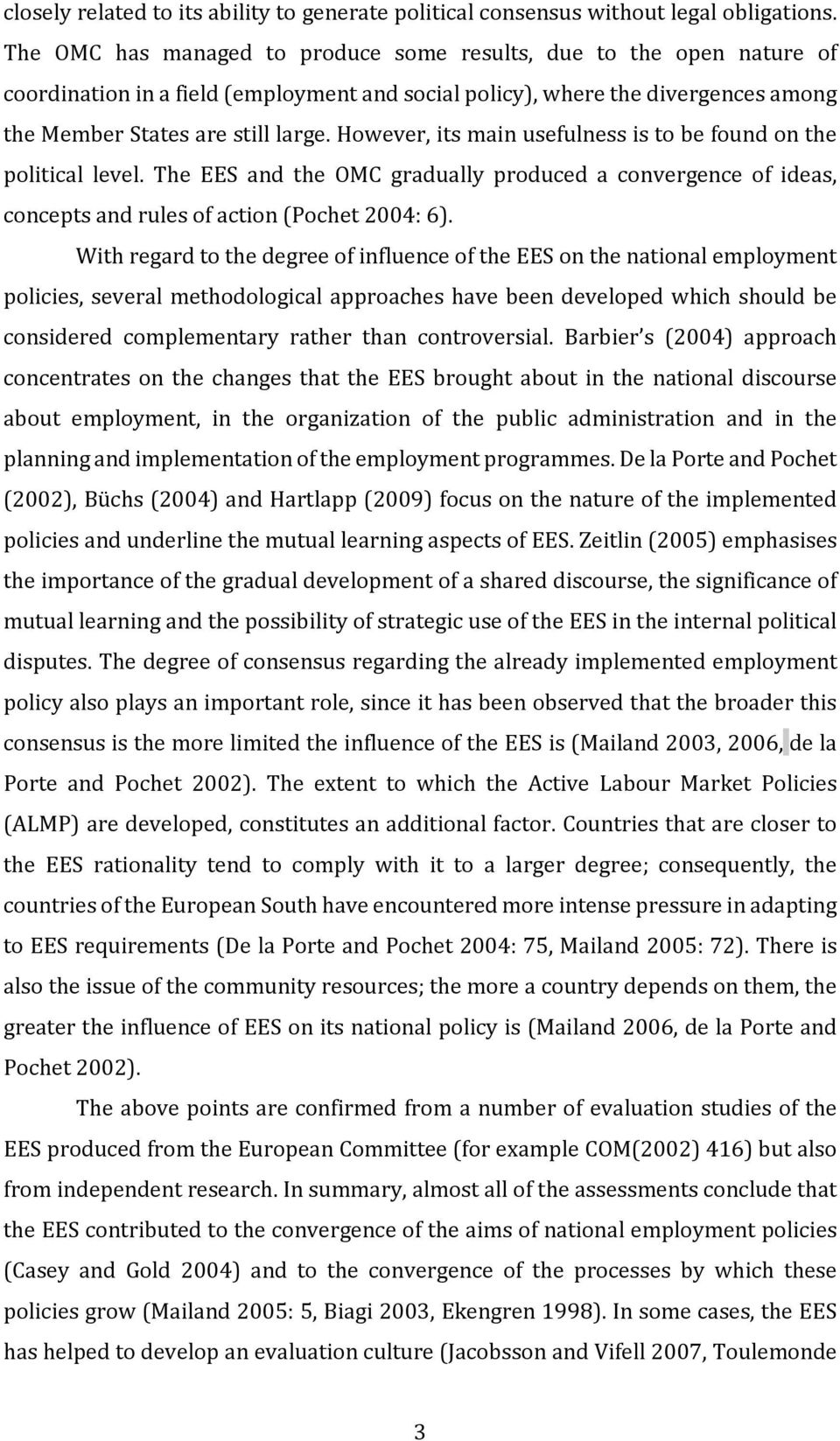 However, its main usefulness is to be found on the political level. The EES and the OMC gradually produced a convergence of ideas, concepts and rules of action (Pochet 2004: 6).