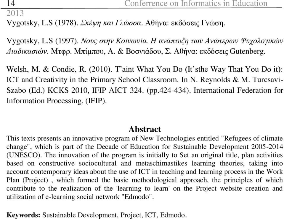 T aint What You Do (It sthe Way That You Do it): ICT and Creativity in the Primary School Classroom. In N. Reynolds & M. Turcsavi- Szabo (Ed.) KCKS 2010, IFIP AICT 324. (pp.424-434).