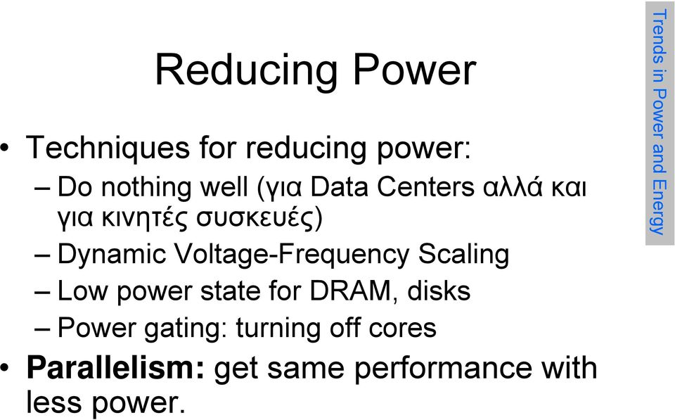 Scaling Low power state for DRAM, disks Power gating: turning off cores