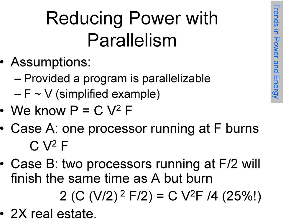 burns C V 2 F Case B: two processors running at F/2 will finish the same time as A