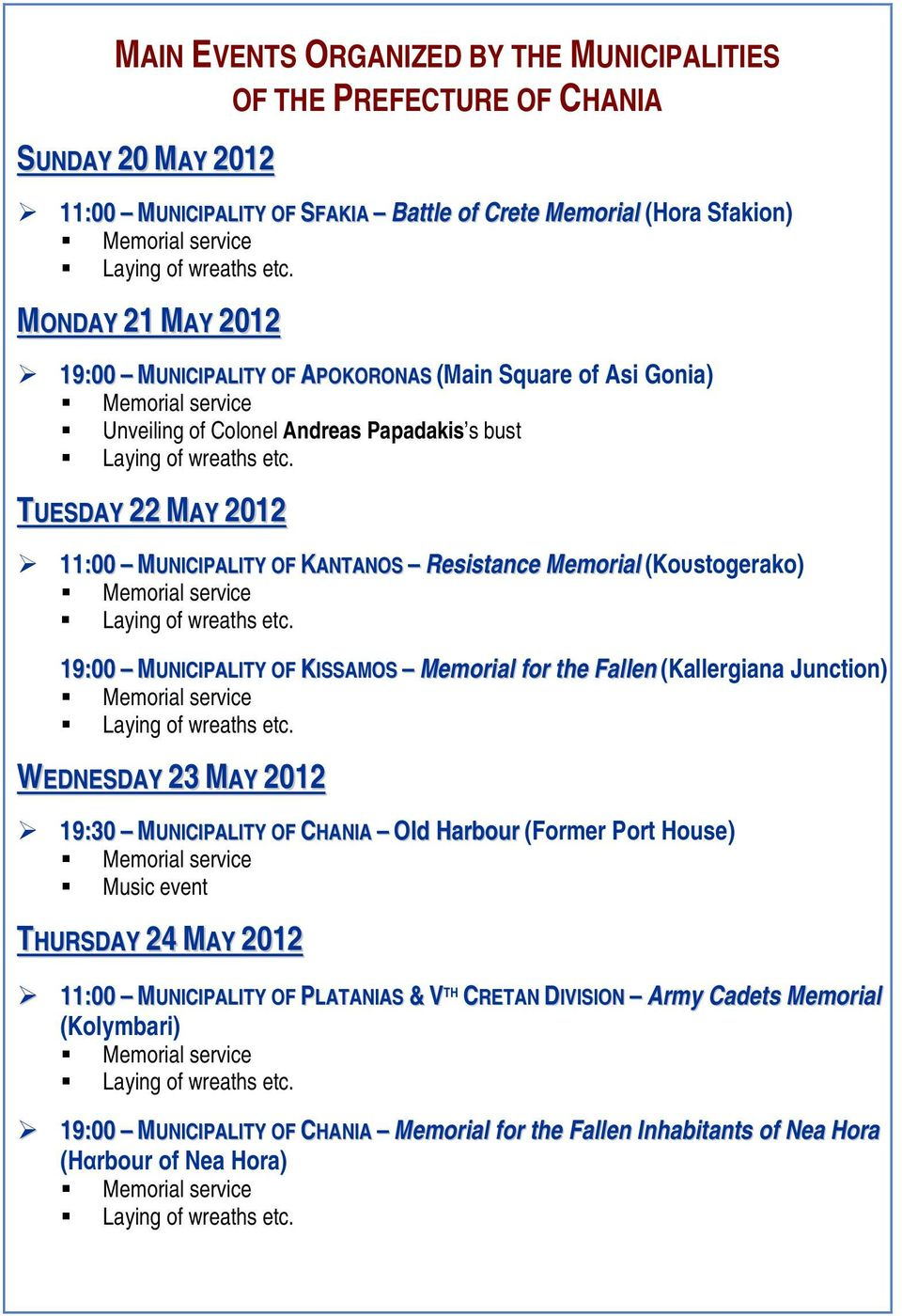 19:00 MUNICIPALITY OF KISSAMOS Memorial for the Fallen (Kallergiana Junction) WEDNESDAY 23 MAY 2012 19:30 MUNICIPALITY OF CHANIA Old Harbour (Former Port House) Music event THURSDAY 24