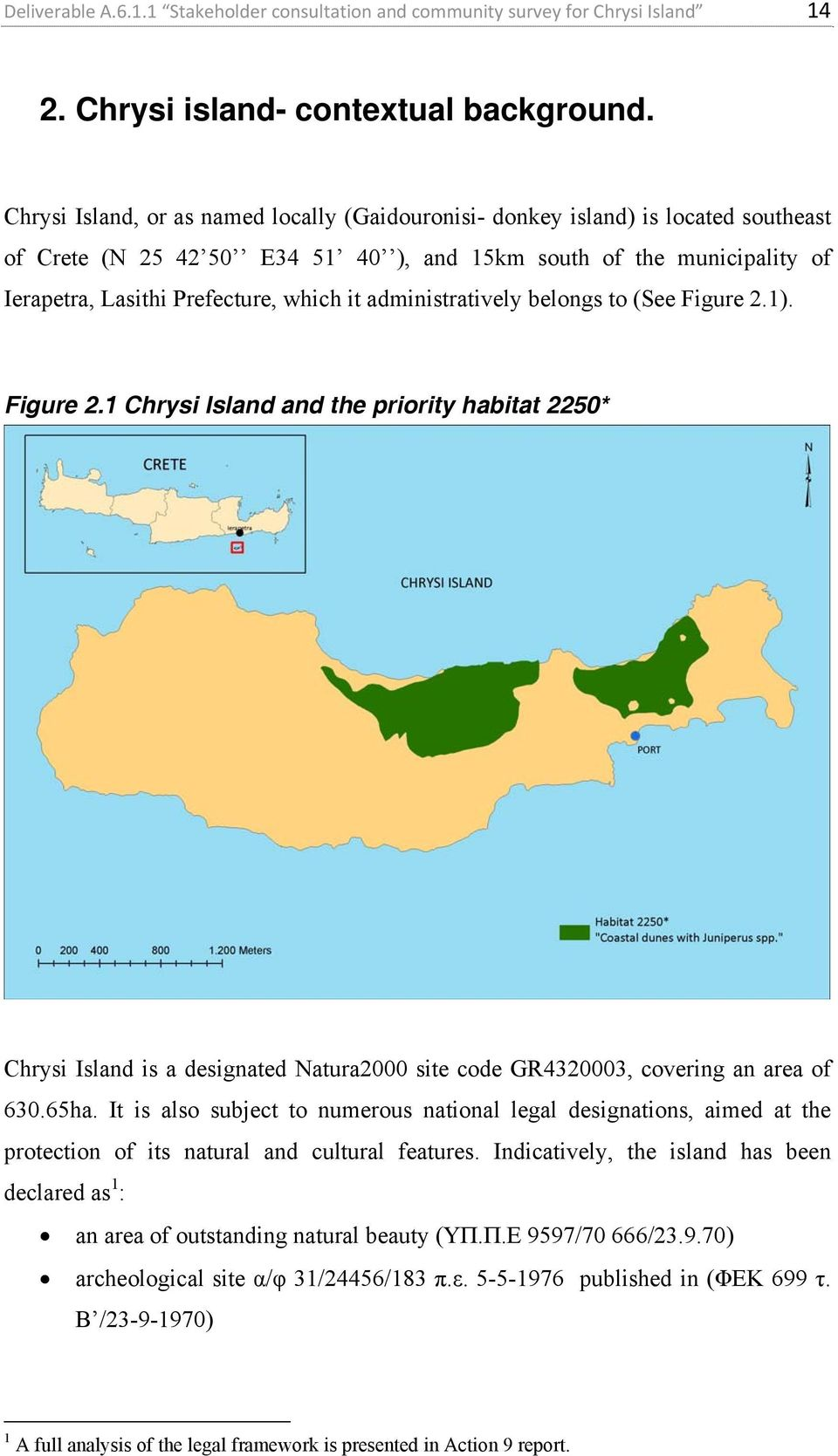 administratively belongs to (See Figure 2.1). Figure 2.1 Chrysi Island and the priority habitat 2250* Chrysi Island is a designated Natura2000 site code GR4320003, covering an area of 630.65ha.
