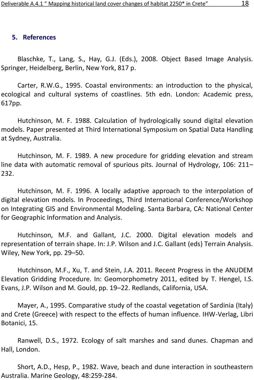 London: Academic press, 617pp. Hutchinson, M. F. 1988. Calculation of hydrologically sound digital elevation models.