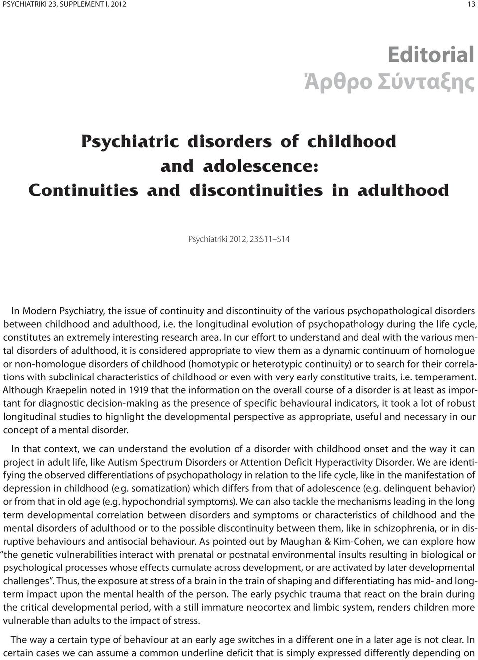In our effort to understand and deal with the various mental disorders of adulthood, it is considered appropriate to view them as a dynamic continuum of homologue or non-homologue disorders of