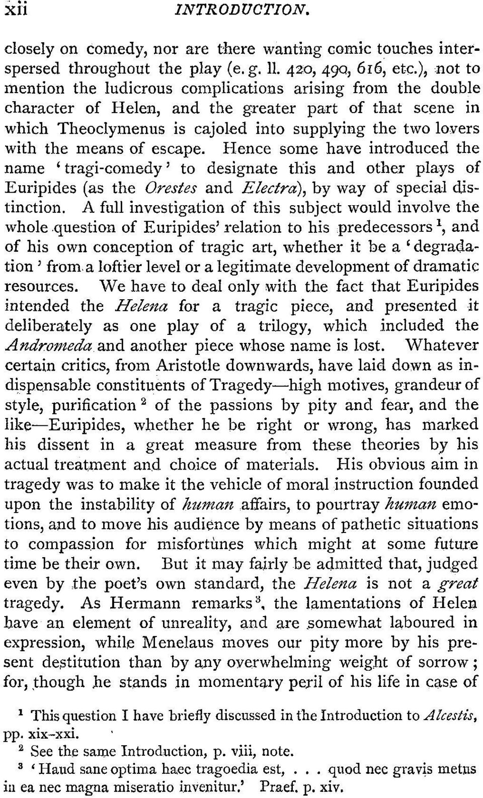 means of escape. Hence some have introduced the name ' tragi-comedy' to designate this and other plays of Euripides (as the Orestes and Electro), by way of special distinction.