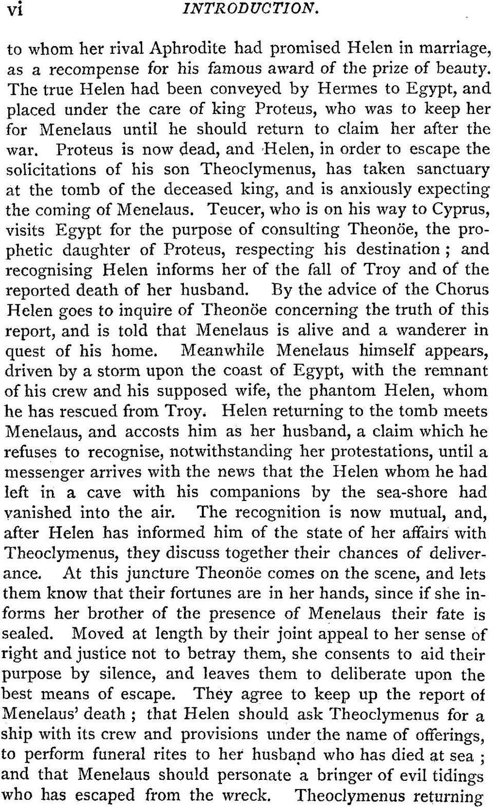 Proteus is now dead, and Helen, in order to escape the solicitations of his son Theoclymenus, has taken sanctuary at the tomb of the deceased king, and is anxiously expecting the coming of Menelaus.