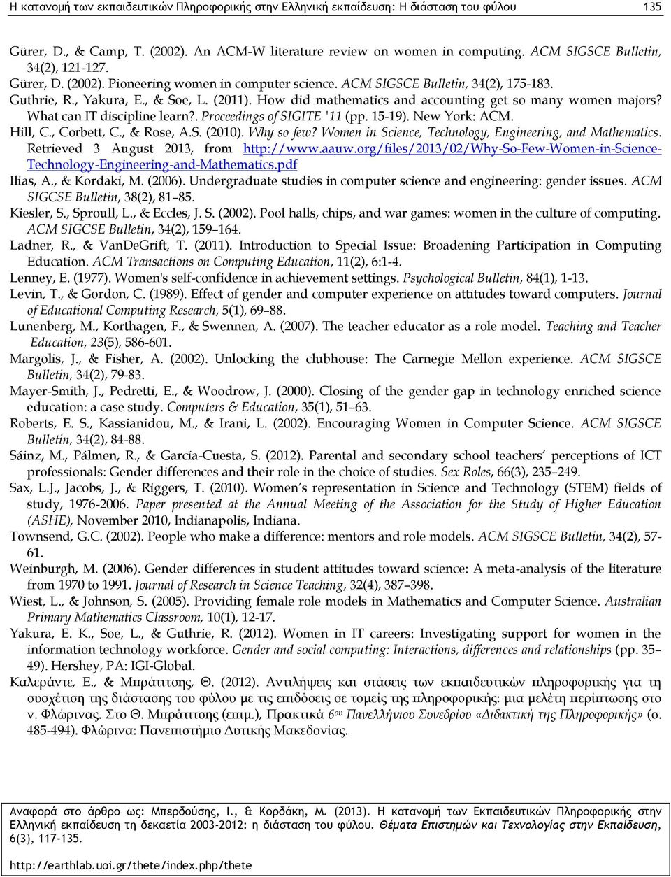 How did mathematics and accounting get so many women majors? What can IT discipline learn?. Proceedings of SIGITE '11 (pp. 15-19). New York: ACM. Hill, C., Corbett, C., & Rose, A.S. (2010).