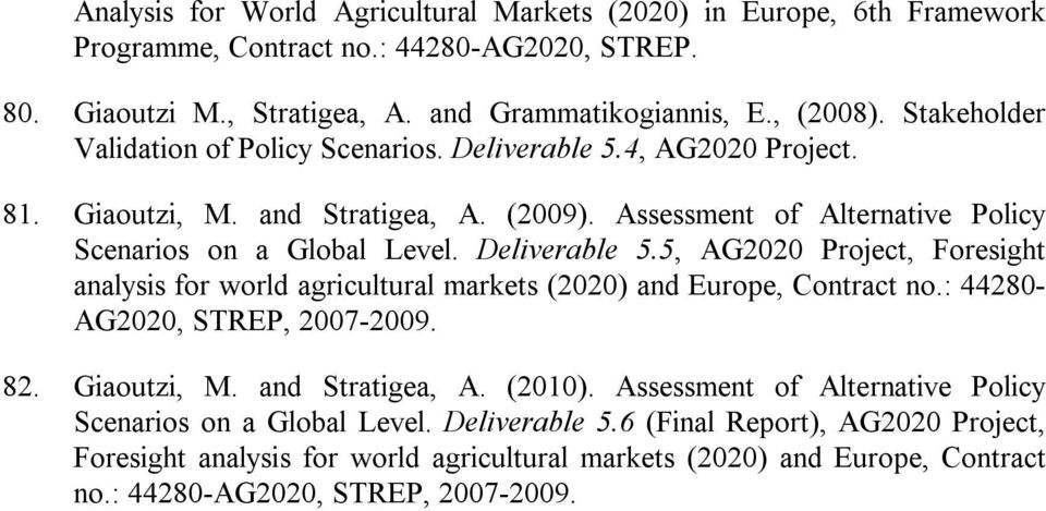 : 44280- AG2020, STREP, 2007-2009. 82. Giaoutzi, M. and Stratigea, A. (2010). Assessment of Alternative Policy Scenarios on a Global Level. Deliverable 5.