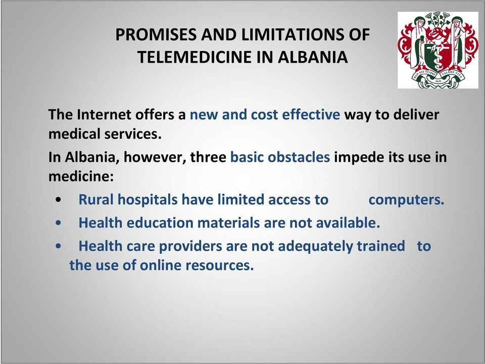In Albania, however, three basic obstacles impede its use in medicine: Rural hospitals have