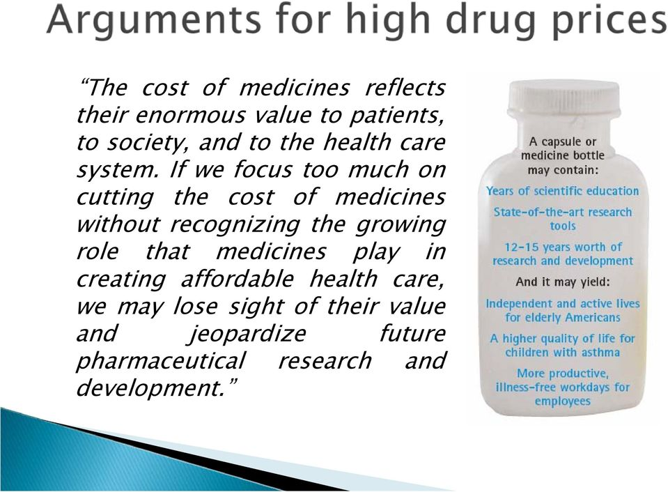 If we focus too much on cutting the cost of medicines without recognizing the growing