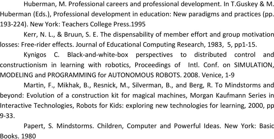 Journal of Educational Computing Research, 1983, 5, pp1-15. Kynigos C. Black-and-white-box perspectives to distributed control and constructionism in learning with robotics, Proceedings of Intl. Conf.