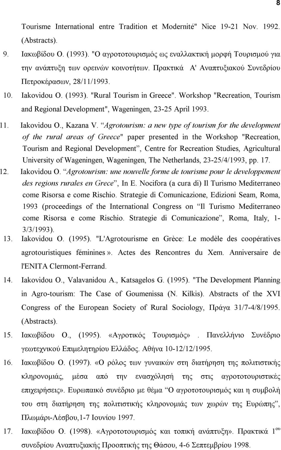 """Rural Tourism in Greece"". Workshop ""Recreation, Tourism and Regional Development"", Wageningen, 23-25 April 1993. 11. Iakovidou O., Kazana V."