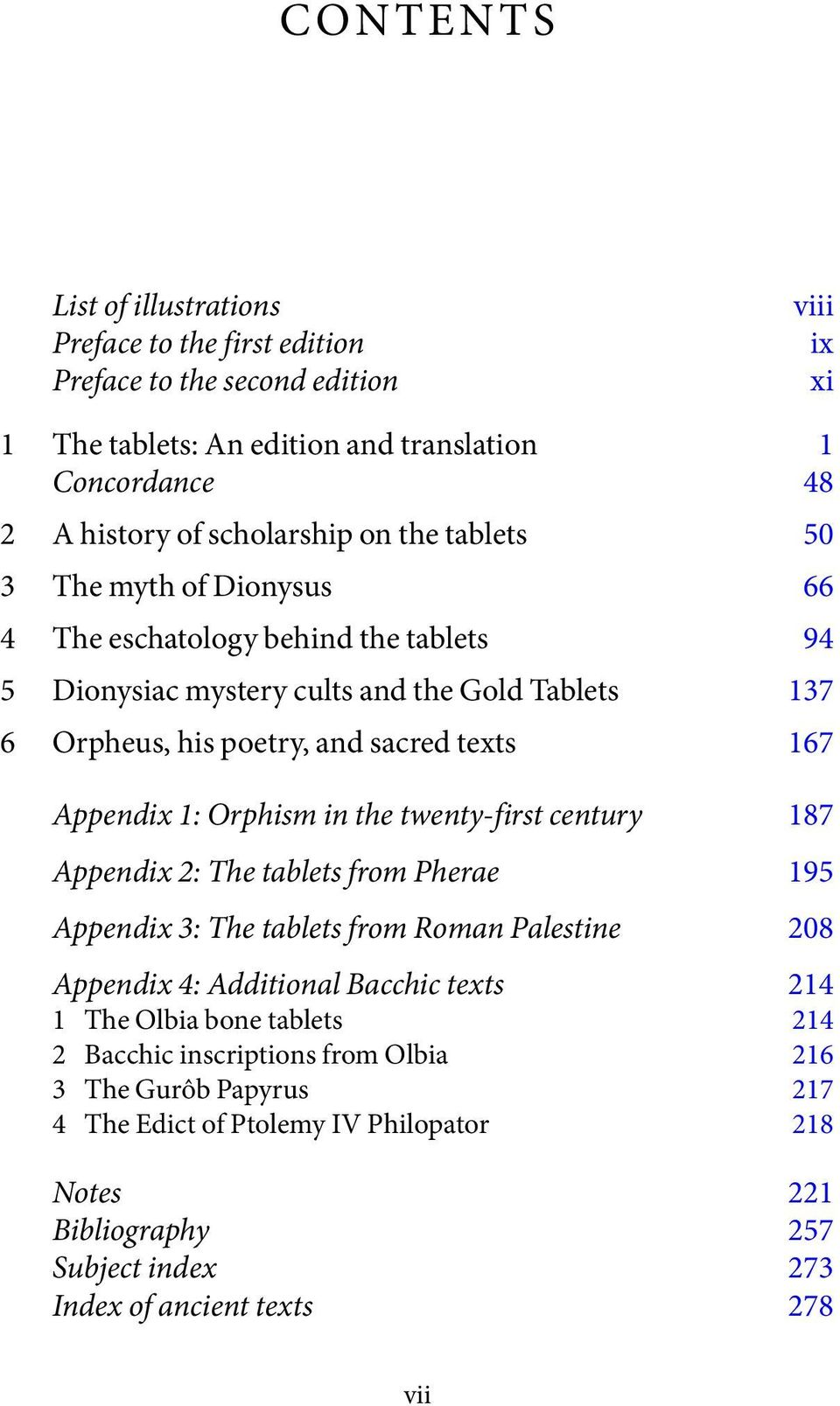 1: Orphism in the twenty-first century 187 Appendix 2: The tablets from Pherae 195 Appendix 3: The tablets from Roman Palestine 208 Appendix 4: Additional Bacchic texts 214 1 The Olbia