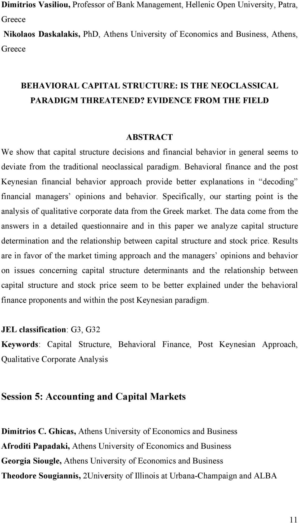 EVIDENCE FROM THE FIELD We show that capital structure decisions and financial behavior in general seems to deviate from the traditional neoclassical paradigm.