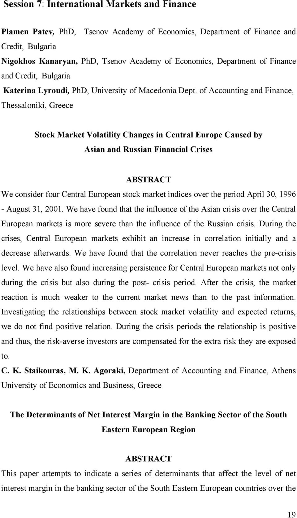 of Accounting and Finance, Thessaloniki, Greece Stock Market Volatility Changes in Central Europe Caused by Asian and Russian Financial Crises We consider four Central European stock market indices