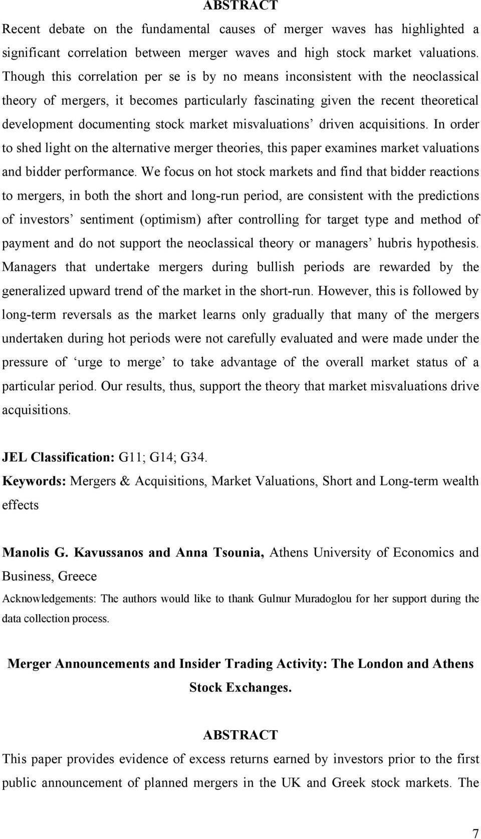 market misvaluations driven acquisitions. In order to shed light on the alternative merger theories, this paper examines market valuations and bidder performance.