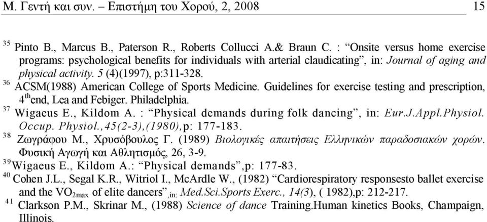 36 ACSM(1988) American College of Sports Medicine. Guidelines for exercise testing and prescription, 4 th end, Lea and Febiger. Philadelphia. 37 Wigaeus E., Kildom A.