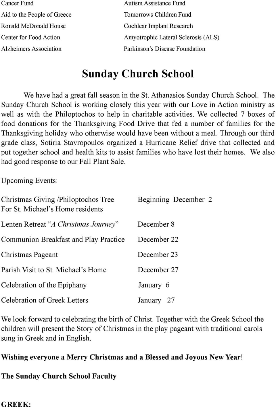 The Sunday Church School is working closely this year with our Love in Action ministry as well as with the Philoptochos to help in charitable activities.