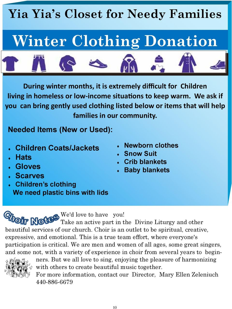 Needed Items (New or Used): Children Coats/Jackets Hats Gloves Scarves Children s clothing We need plastic bins with lids Newborn clothes Snow Suit Crib blankets Baby blankets We'd love to have you!