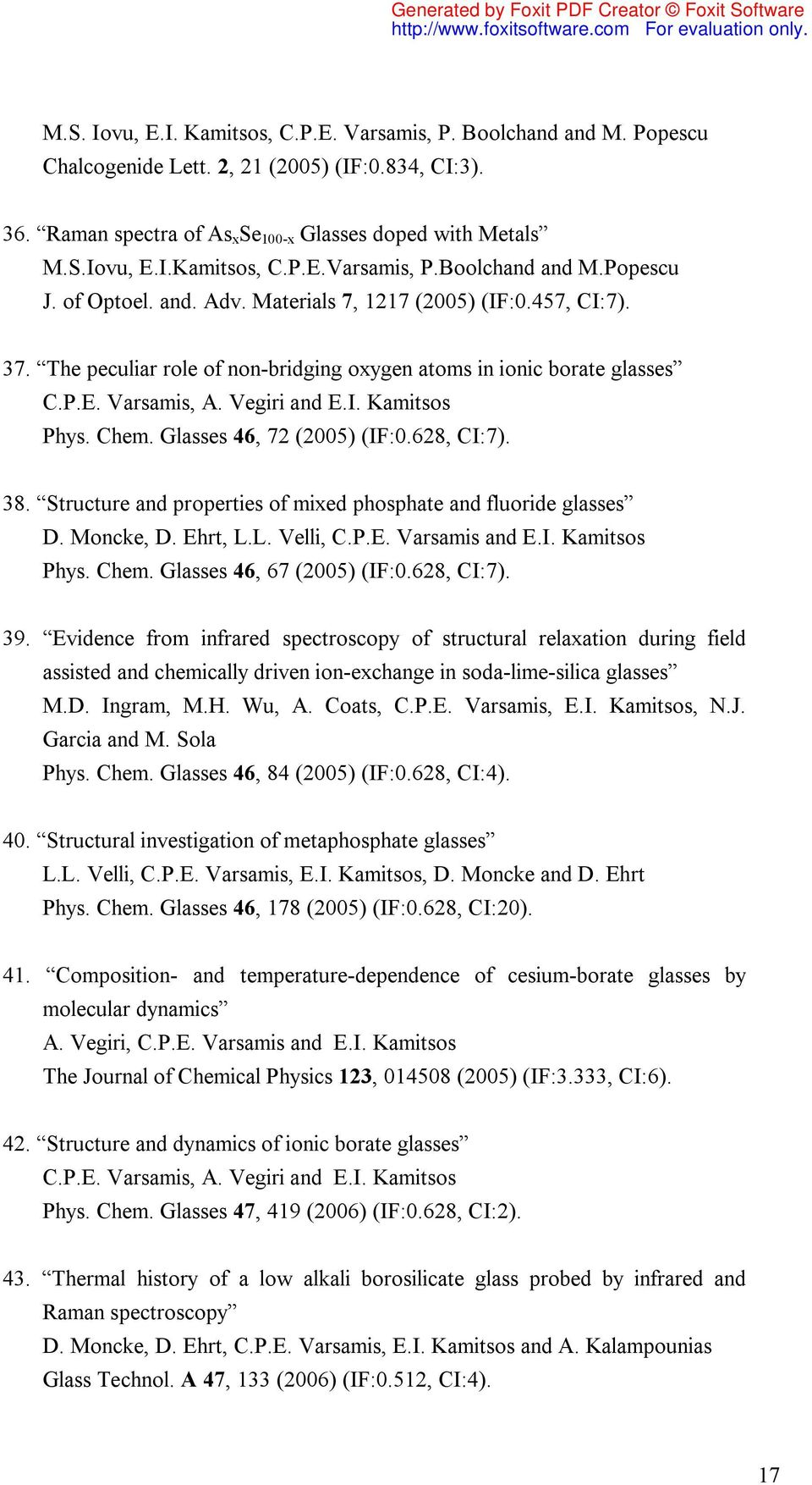 Glasses 46, 72 (2005) (IF:0.628, CI:7). 38. Structure and properties of mixed phosphate and fluoride glasses D. Moncke, D. Ehrt, L.L. Velli, C.P.E. Varsamis and E.I. Kamitsos Phys. Chem.