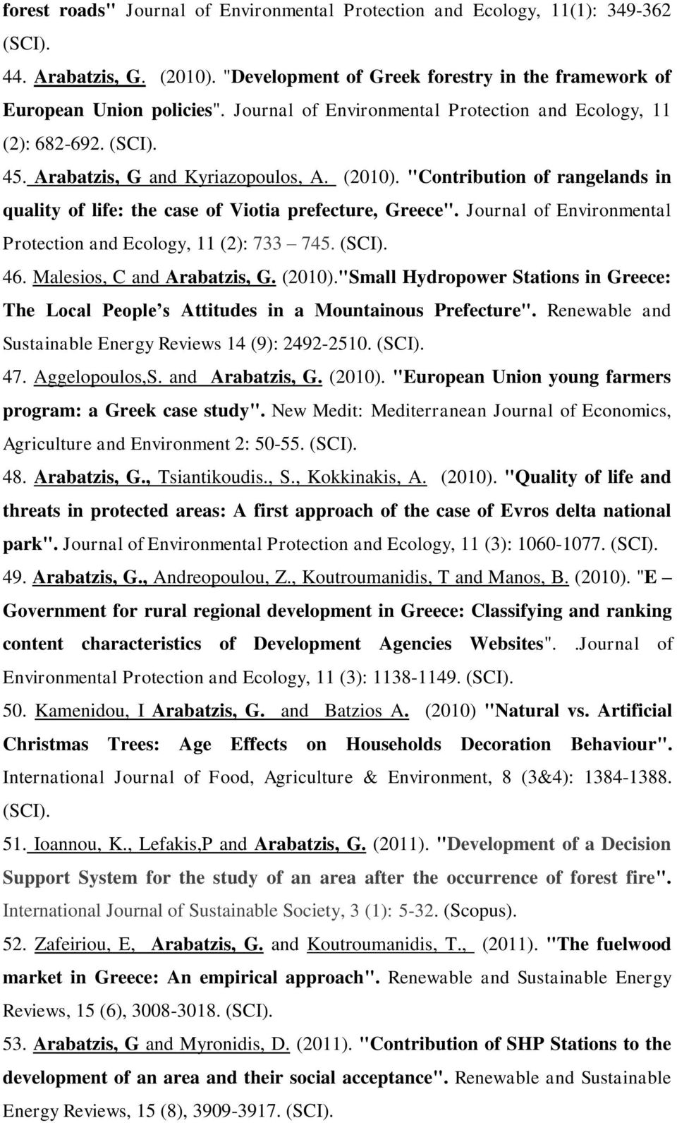 """Contribution of rangelands in quality of life: the case of Viotia prefecture, Greece"". Journal of Environmental Protection and Ecology, 11 (2): 733 745. (SCI). 46. Malesios, C and Arabatzis, G."