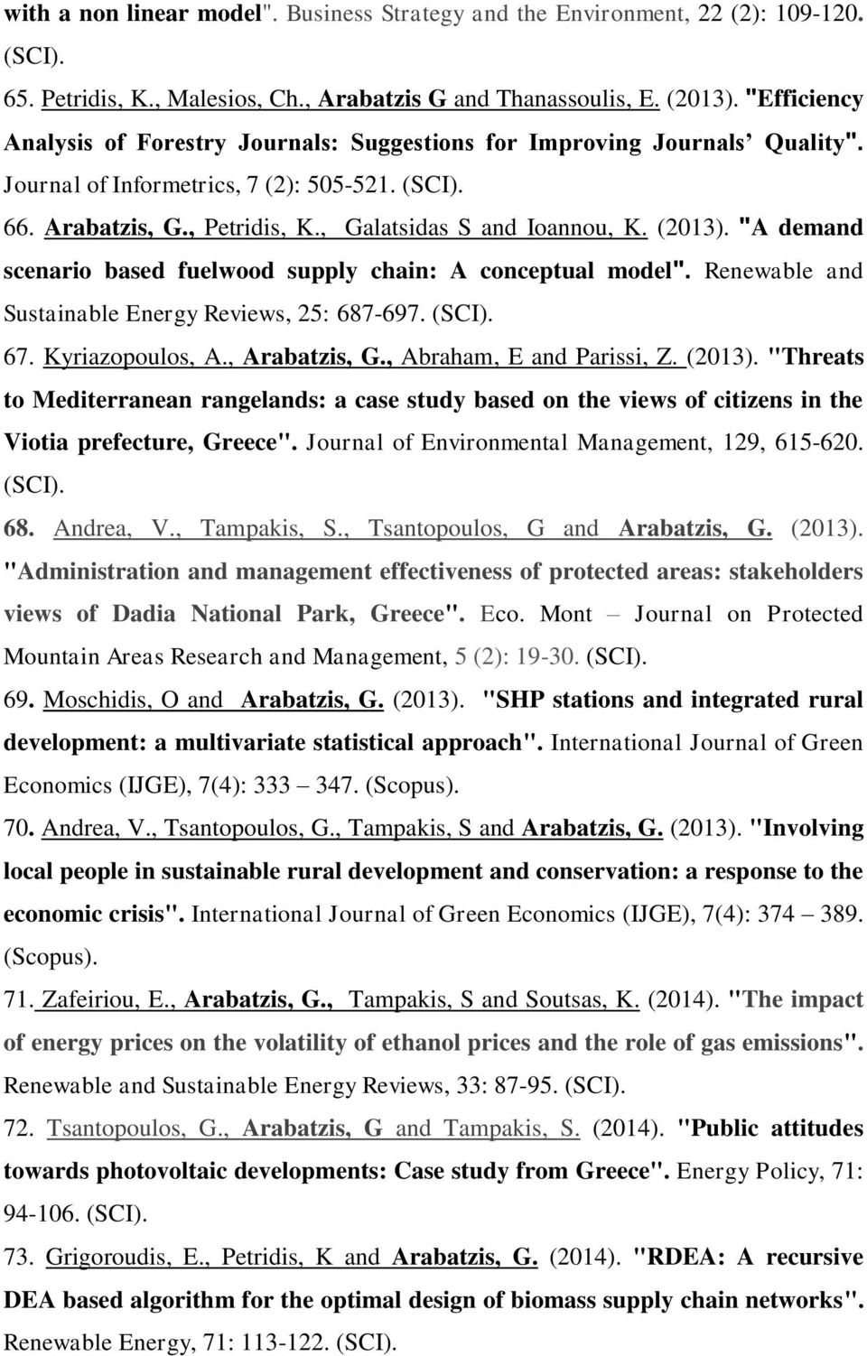 "(2013). ""A demand scenario based fuelwood supply chain: A conceptual model"". Renewable and Sustainable Energy Reviews, 25: 687-697. (SCI). 67. Kyriazopoulos, A., Arabatzis, G."