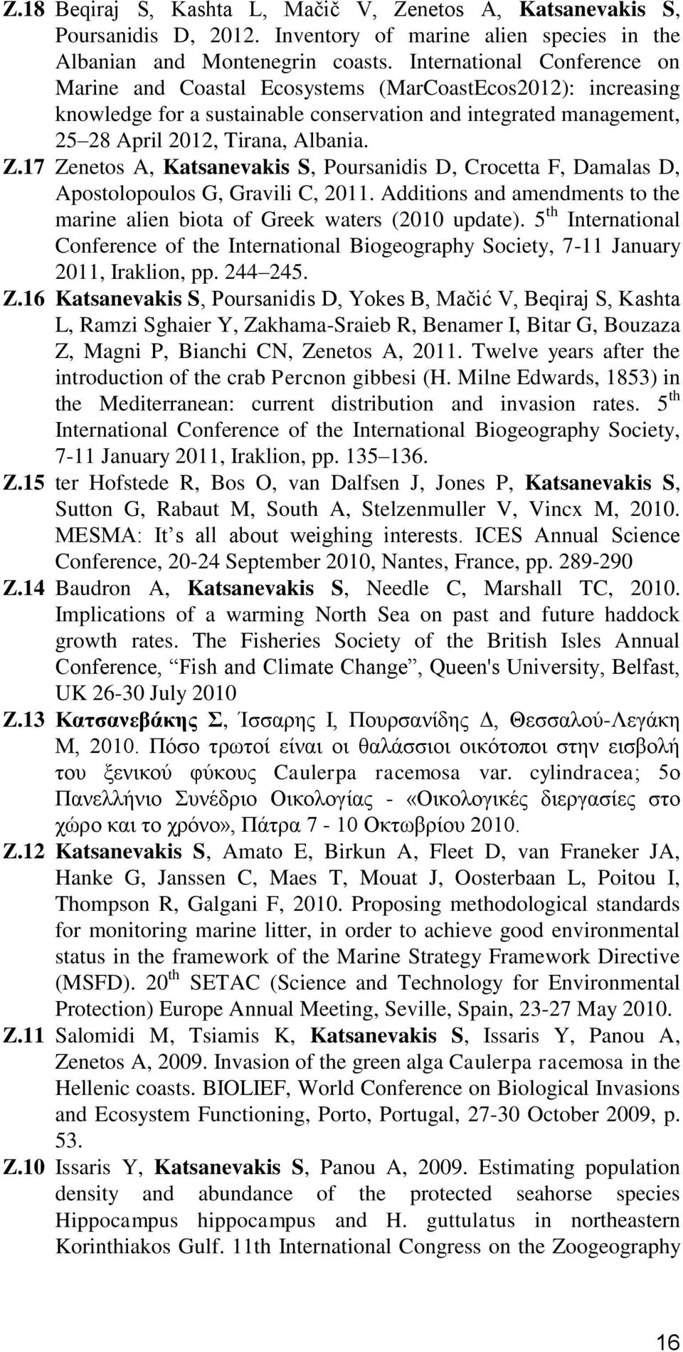 17 Zenetos A, Katsanevakis S, Poursanidis D, Crocetta F, Damalas D, Apostolopoulos G, Gravili C, 2011. Additions and amendments to the marine alien biota of Greek waters (2010 update).