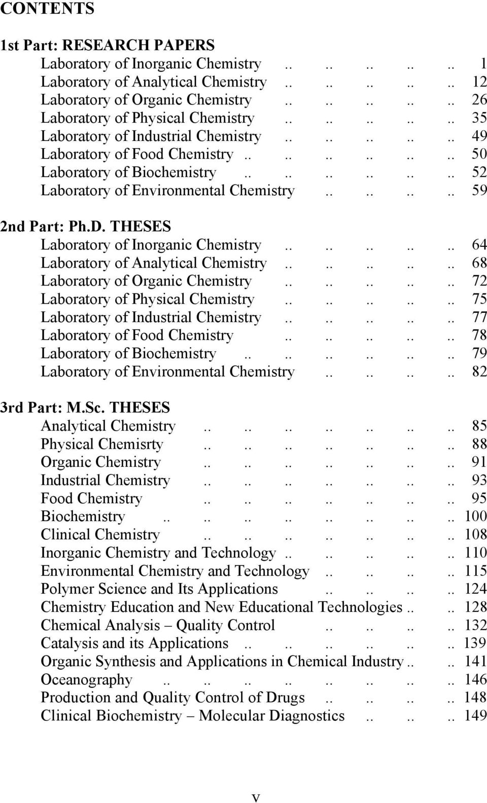 ....... 59 2nd Part: Ph.D. THESES Laboratory of Inorganic Chemistry.......... 64 Laboratory of Analytical Chemistry.......... 68 Laboratory of Organic Chemistry.......... 72 Laboratory of Physical Chemistry.