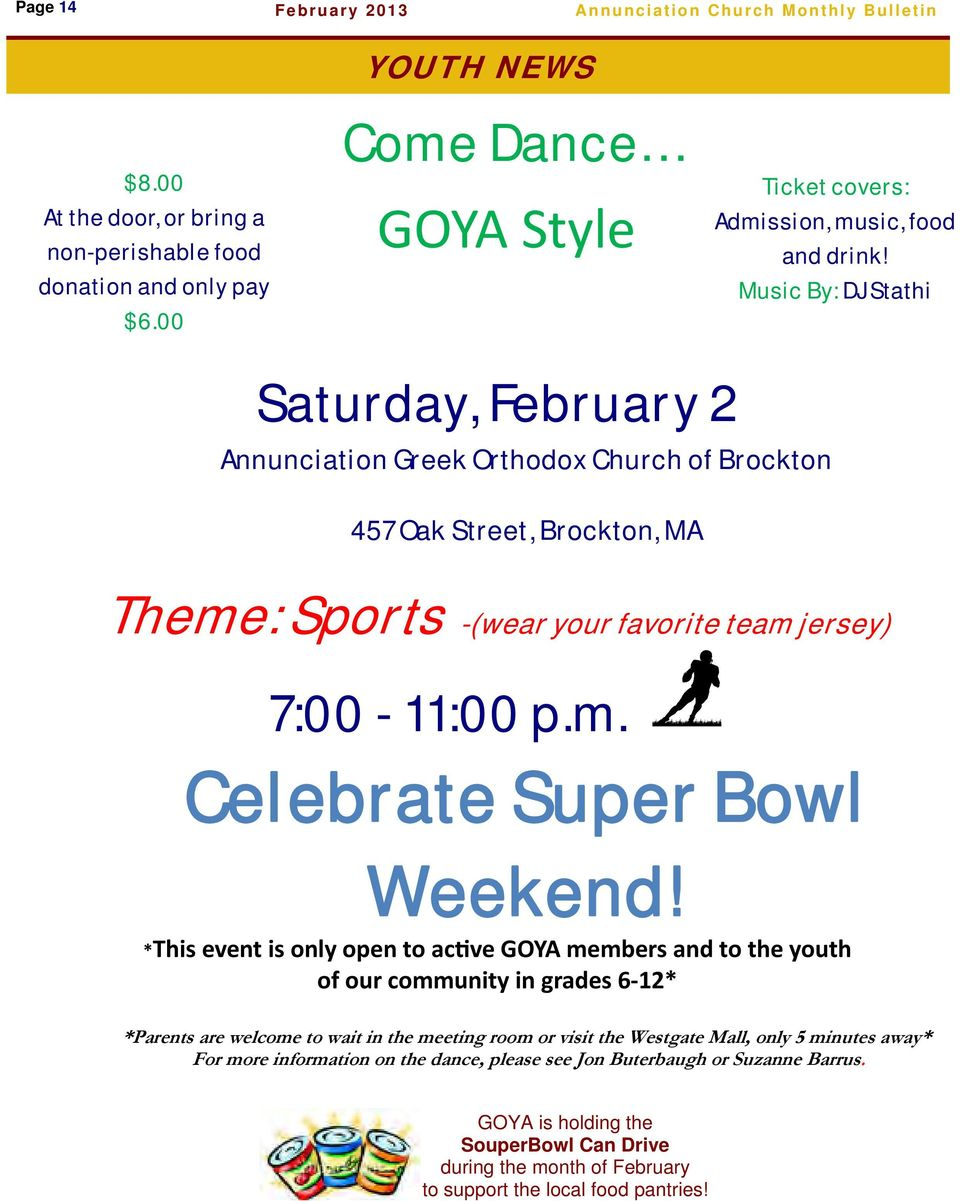 Music By: DJ Stathi Saturday, February 2 Annunciation Greek Orthodox Church of Brockton 457 Oak Street, Brockton, MA Theme: Sports -(wear your favorite team jersey) 7:00-11:00 p.m. Celebrate Super Bowl Weekend!