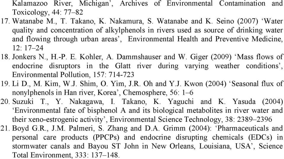 Jonkers N., H.-P. E. Kohler, A. Dammshauser and W. Giger (29) Mass flows of endocrine disruptors in the Glatt river during varying weather conditions, Environmental Pollution, 157: 714-723 19. Li D.