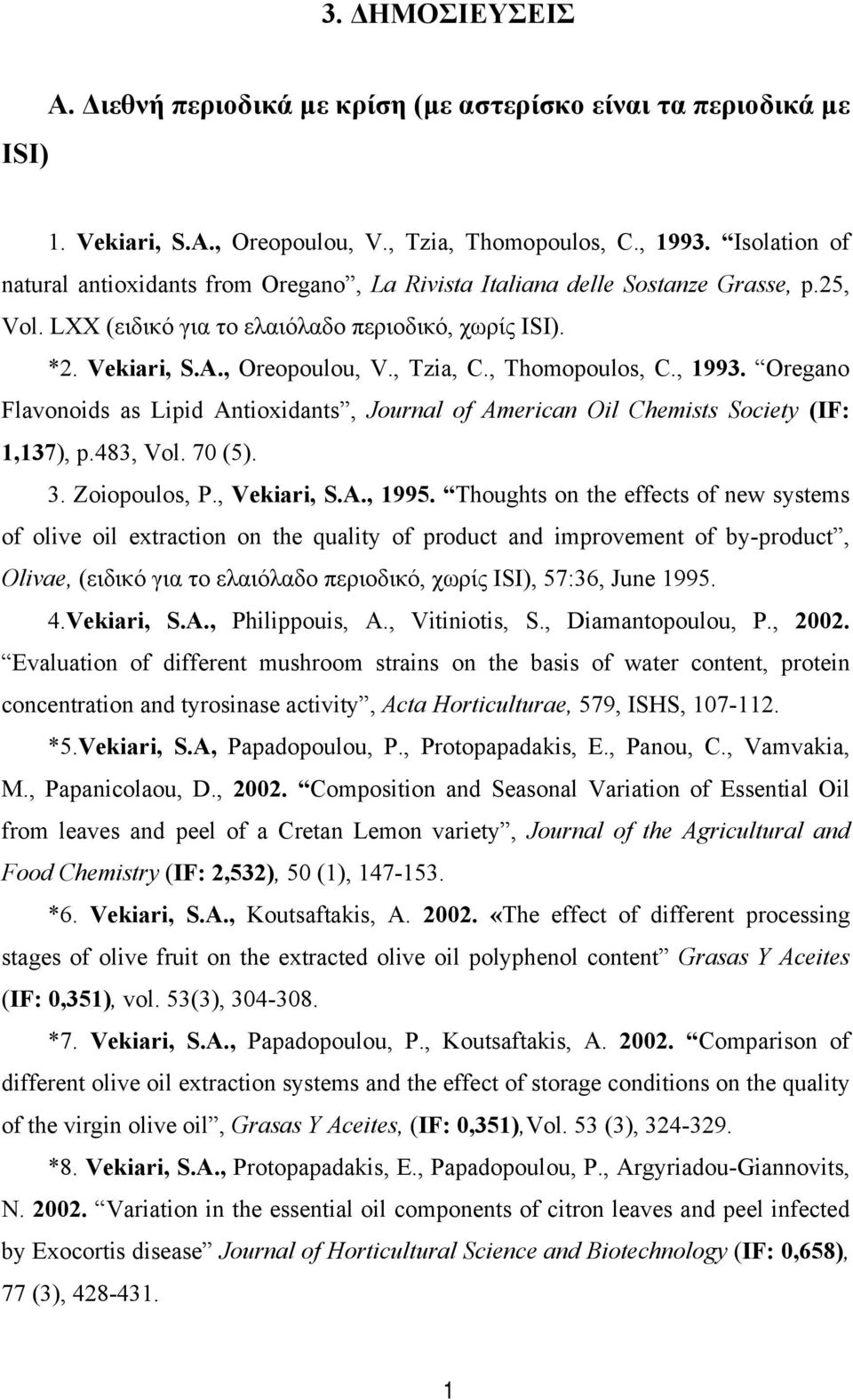 , Thomopoulos, C., 1993. Oregano Flavonoids as Lipid Antioxidants, Journal of American Oil Chemists Society (IF: 1,137), p.483, Vol. 70 (5). 3. Zoiopoulos, P., Vekiari, S.A., 1995.