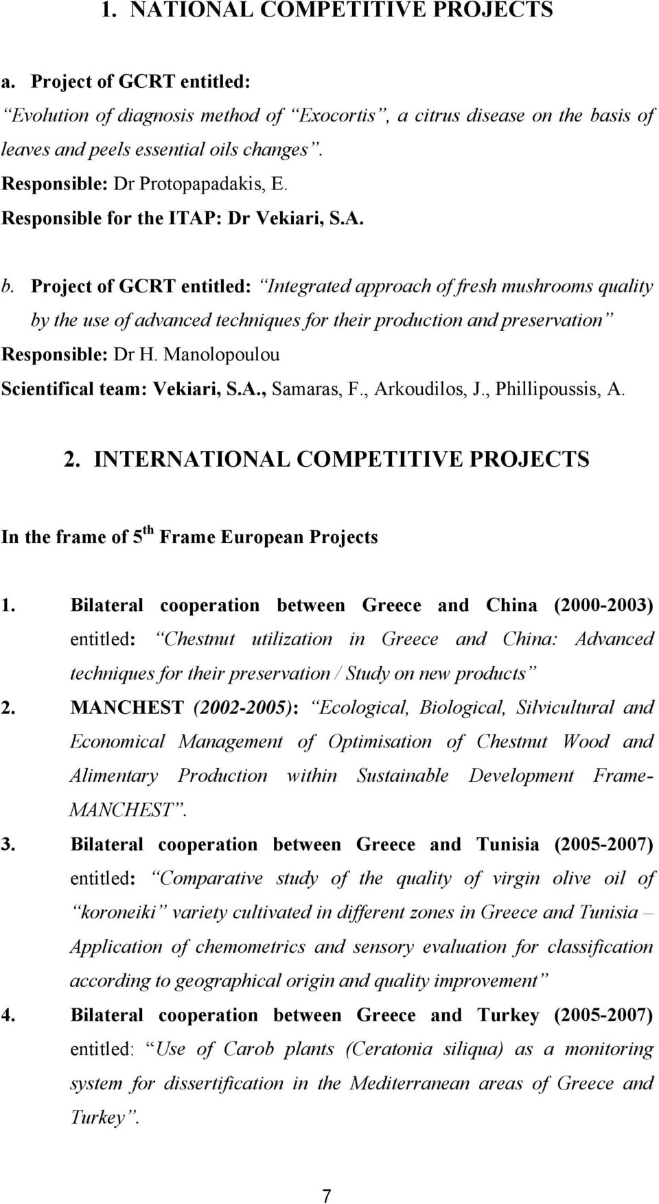 Project of GCRT entitled: Integrated approach of fresh mushrooms quality by the use of advanced techniques for their production and preservation Responsible: Dr H.
