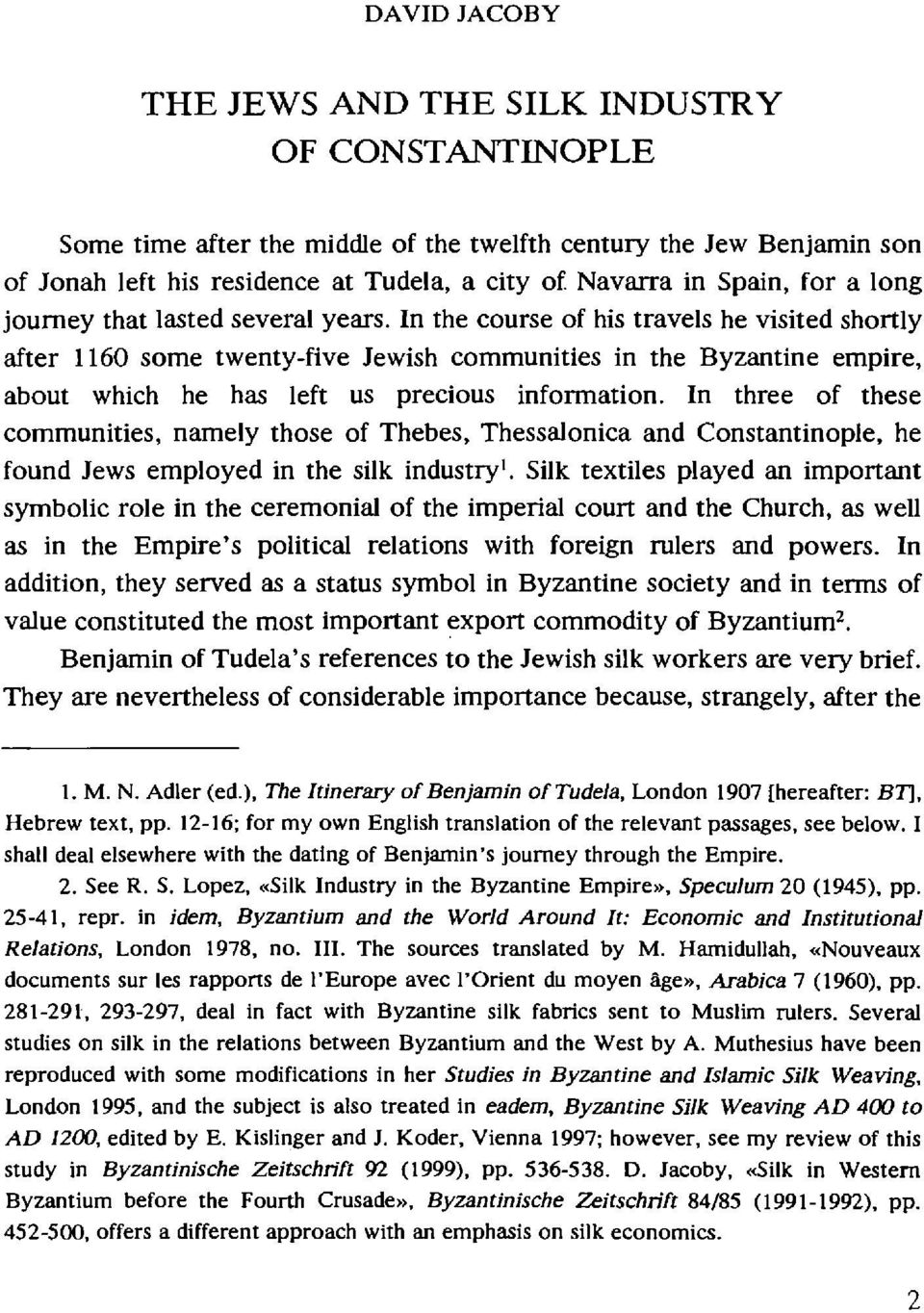 In the course of his travels he visited shortly after 1160 some twenty-five Jewish communities in the Byzantine empire, about which he has left us precious information.