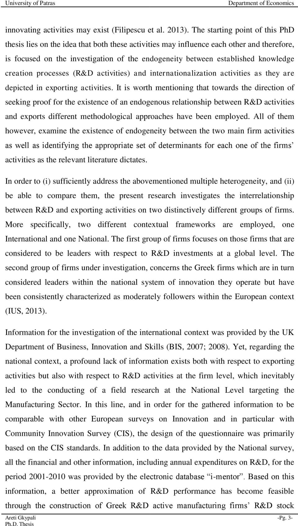 knowledge creation processes (R&D activities) and internationalization activities as they are depicted in exporting activities.