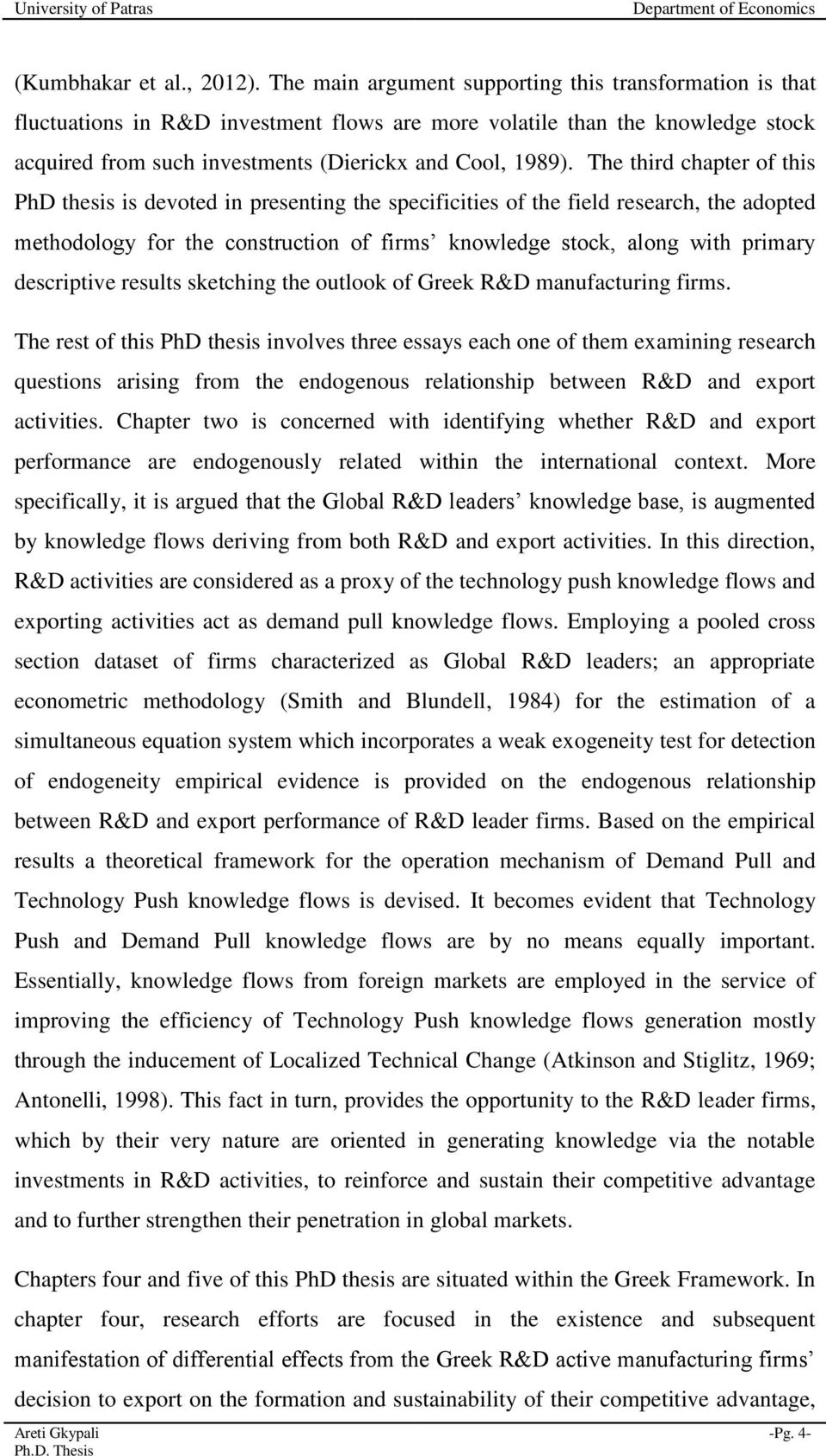 The third chapter of this PhD thesis is devoted in presenting the specificities of the field research, the adopted methodology for the construction of firms knowledge stock, along with primary