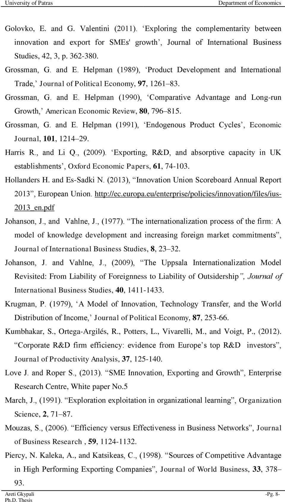 Helpman (1990), Comparative Advantage and Long-run Growth, American Economic Review, 80, 796 815. Grossman, G. and E. Helpman (1991), Endogenous Product Cycles, Economic Journal, 101, 1214 29.