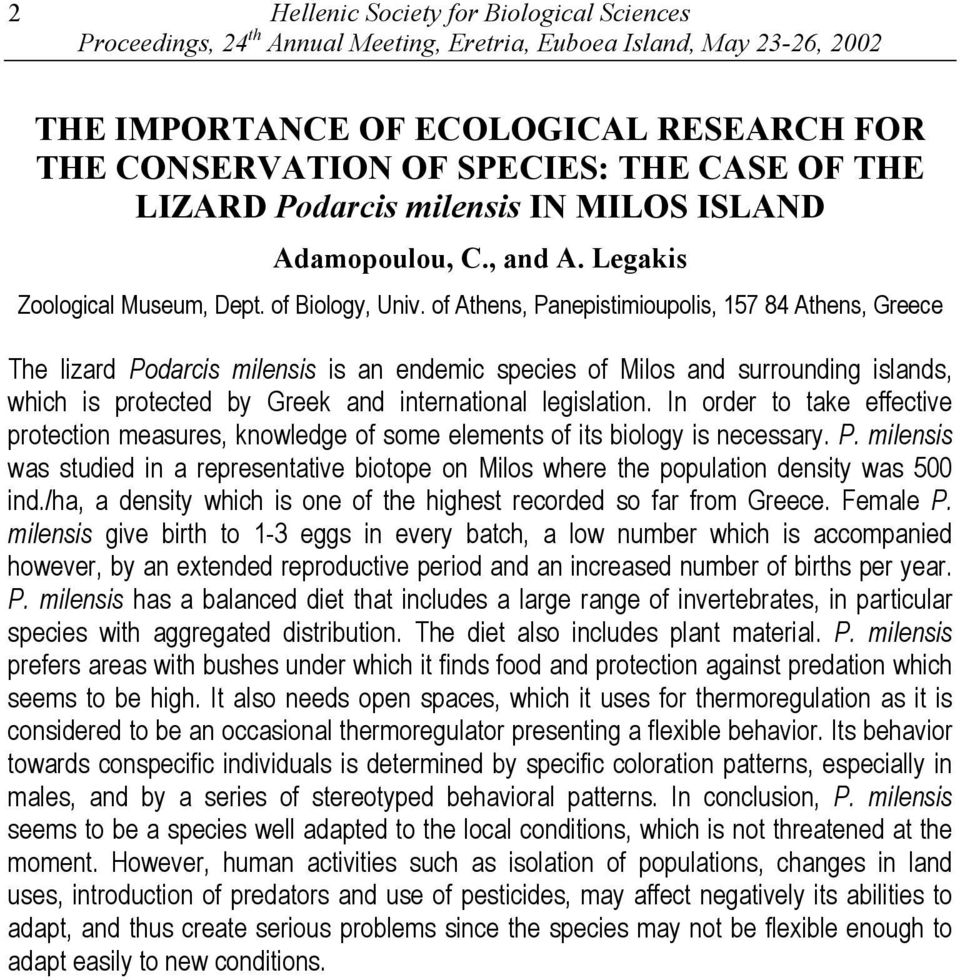 of Athens, Panepistimioupolis, 157 84 Athens, Greece The lizard Podarcis milensis is an endemic species of Milos and surrounding islands, which is protected by Greek and international legislation.