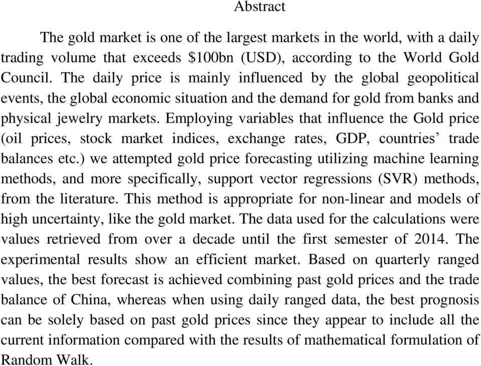 Employing variables that influence the Gold price (oil prices, stock market indices, exchange rates, GDP, countries trade balances etc.