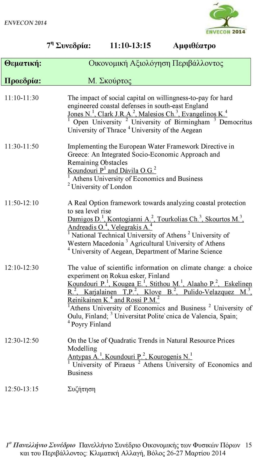 4 1 Open University 2 University of Birmingham 3 Democritus University of Thrace 4 University of the Aegean 11:30-11:50 Implementing the European Water Framework Directive in Greece: An Integrated